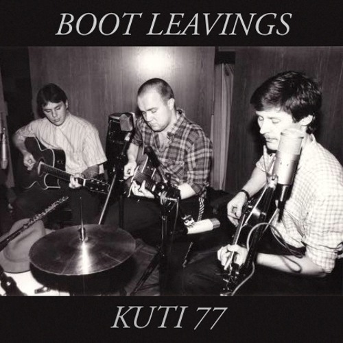 Kuti 77 - Boot Leavings