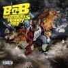B.o.B - Bet I ft. T.I. and Playboy Tre [Explicit]
