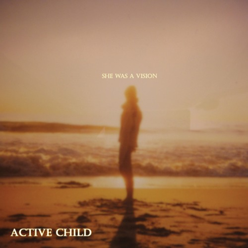 Active Child - She Was a Vision