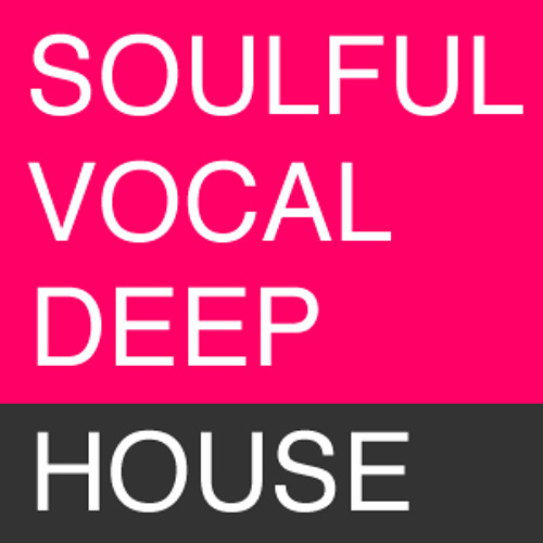 Soulful - Vocal House - Deep