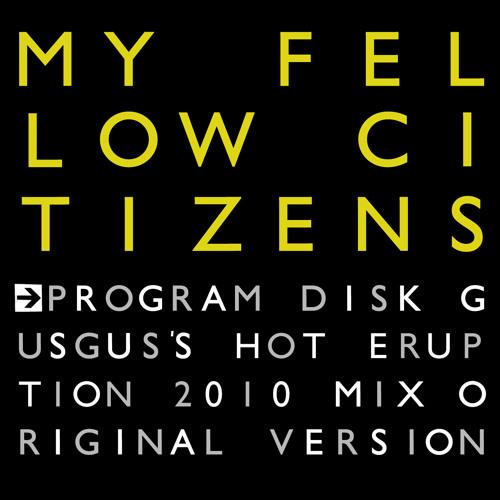 My Fellow Citizens - Program Disk (GusGus's  Hot Eruption 2010 Mix)