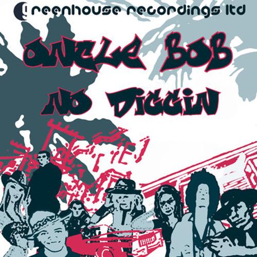 Oncle bob - No Diggin' Remix  GREENHOUSE