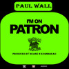 "Paul Wall ""I'm on Patron"""