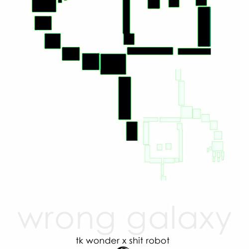 Wrong Galaxy (Shit Robot x TK Wonder)