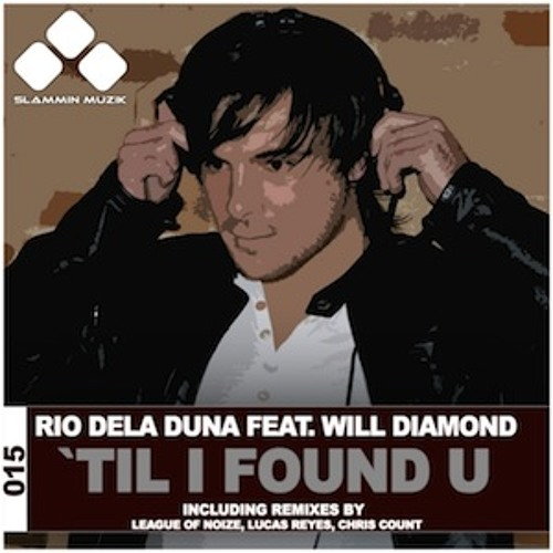 Rio Dela Duna feat. Will Diamond - 'Til I Found U (League Of Noize Remix)