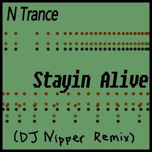 N Trance - Stayin Alive (DJ Nipper Remix)