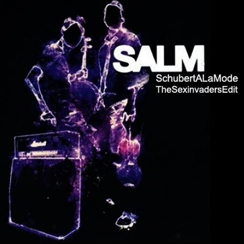 Salm - Schubert A La Mode (The Sexinvaders Edit) *FREE DOWNLOAD*