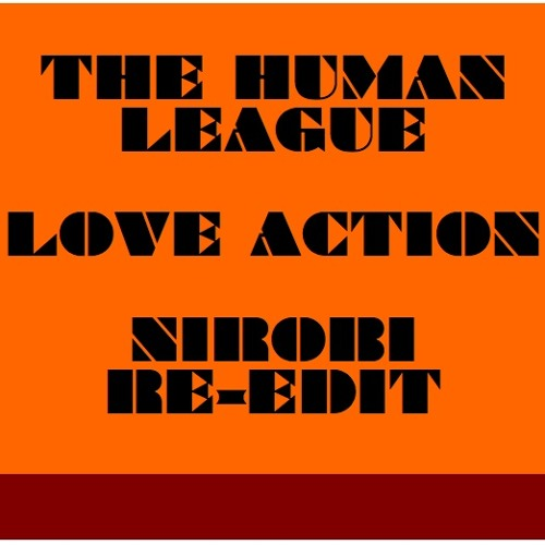 The Human League : Love Action (Nirobi Re-Edit)