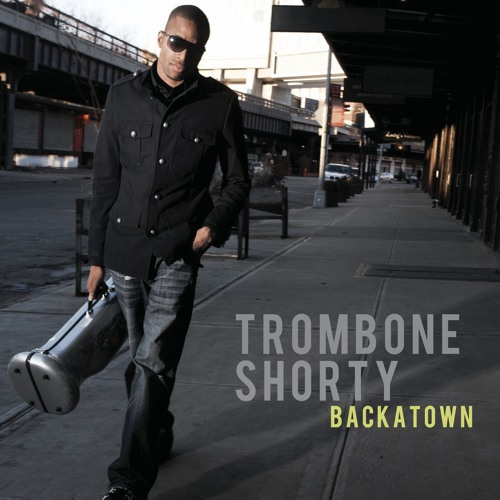 Trombone Shorty ~ Backatown