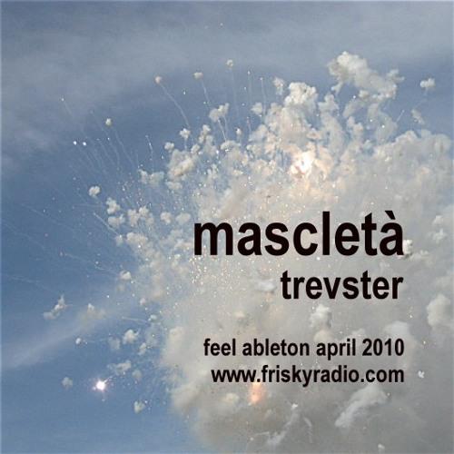 mascletà - trevster for 'feel ableton' on frisky radio april 2010