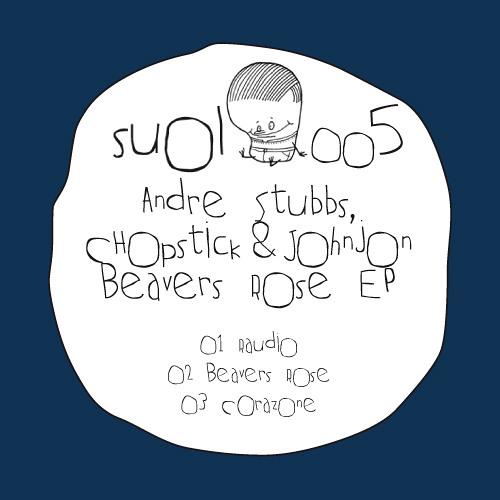 André Stubbs, Chopstick & Johnjon - Beavers Rose (Original Mix)