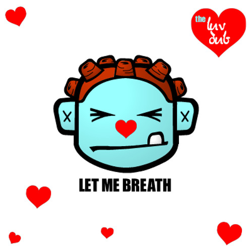 THE LUV DUB - LET ME BREATH ft. stephanie kay