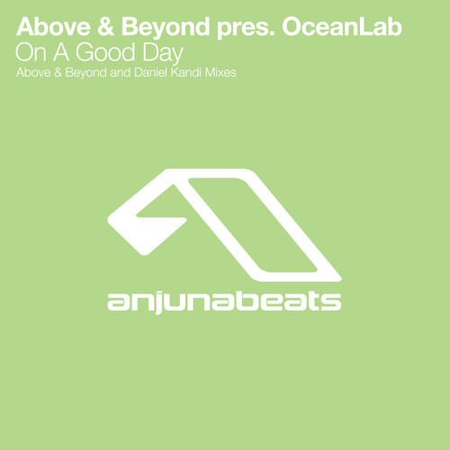 Above & Beyond Pres. OceanLab - On A Good Day