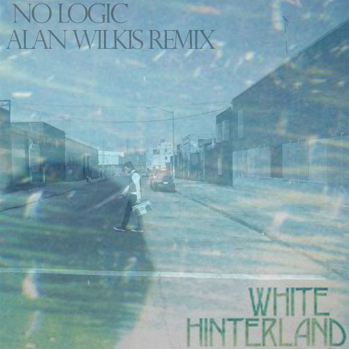 White Hinterland - No Logic (Alan Wilkis Remix)