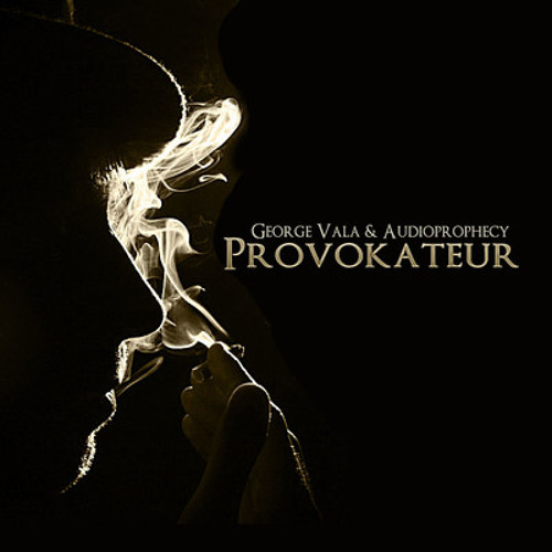 George Vala &Audio Prophecy -  Provokateur (Original Mix)
