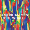 AMERICAN MEN - COOL WORLD