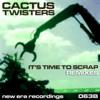 Cactus Twisters - It s Time To Scrap Aris Rodis rmx (New Era recs.)