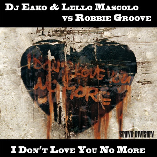 i don't love you no more (Stefano Amalfi & Robbie Groove Remix)