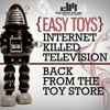 Easy Toys - Internet Killed Television (Original Mix)