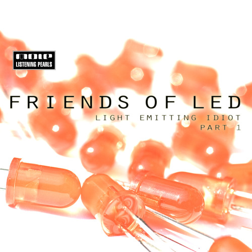 Friends Of LED - Light Emitting Idiot Part 1 (Mole Listening Pearls)