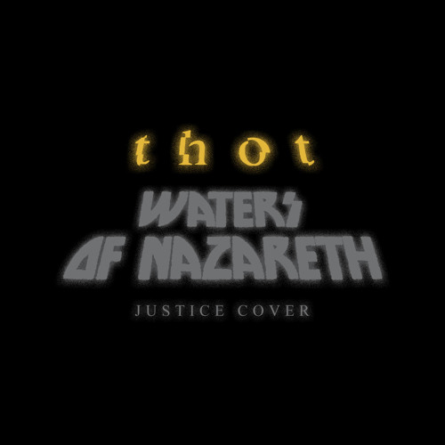 Thot - Waters of Nazareth (Justice cover)