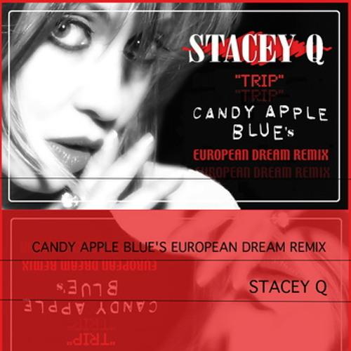 Stacey Q - Trip (Candy Apple Blue's European Dream Remix)