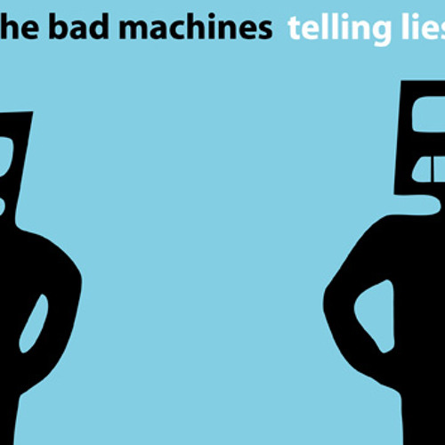 The Bad Machines - Telling Lies