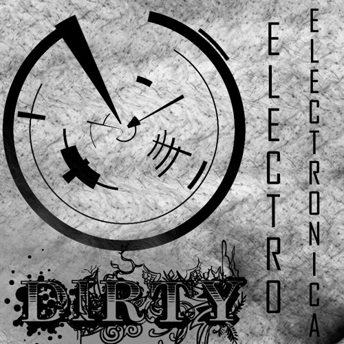 Dirty Electro and Electronica