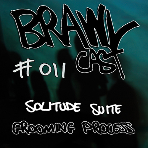 Solitude Suite - Grooming Process - BRAWLcast #011