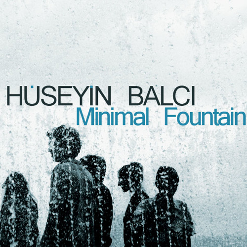 Huseyin Balci - Minimal Fountain(Original Mix)
