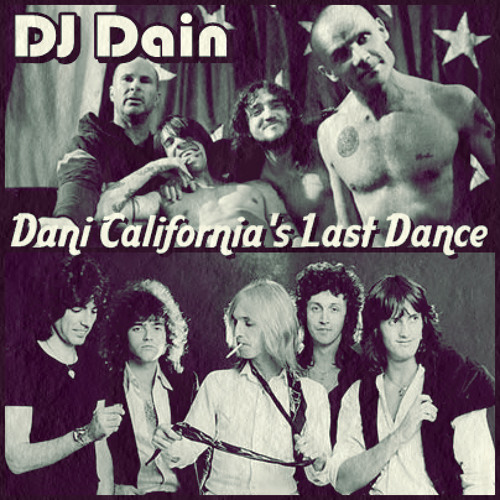[MOVED TO LEGITMIX] Dani California's Last Dance (Mashup)