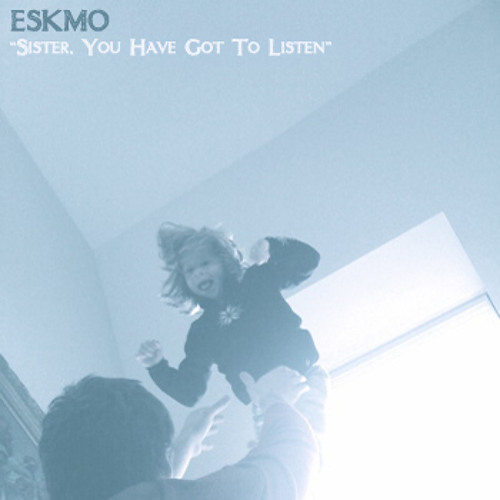 ESKMO - Sister, You Have Got To Listen (first given for free from Amontobin.com)(2010)