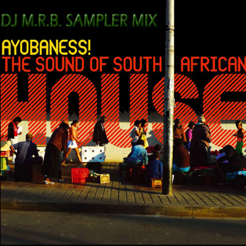 'Ayobaness!  - The Sound of South African House' DJ m.r.b. sampler mix