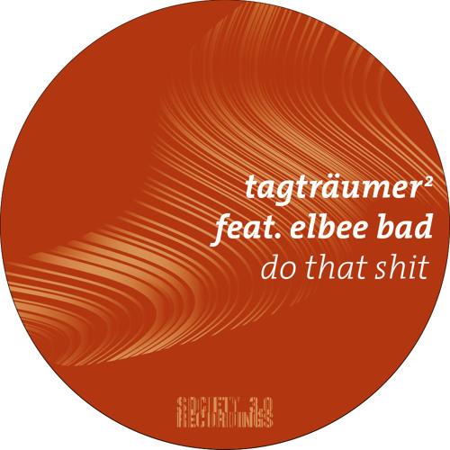 Tagträumer² feat. Elbee Bad - Do That Shit - Society 3.0 Records