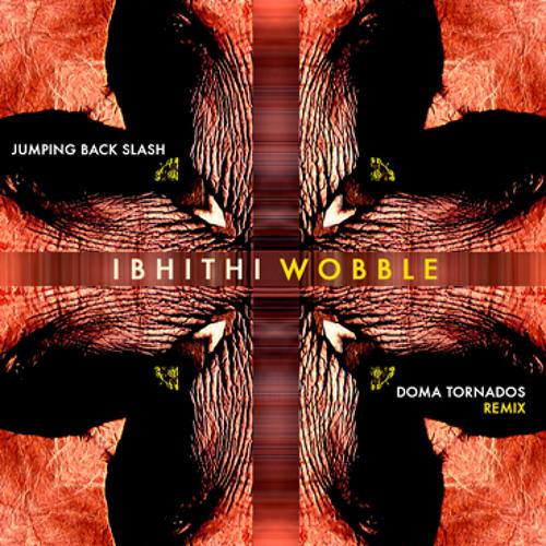 Ibhithi Wobble_ Jumping Back Slash  (Doma Tornados Remix)