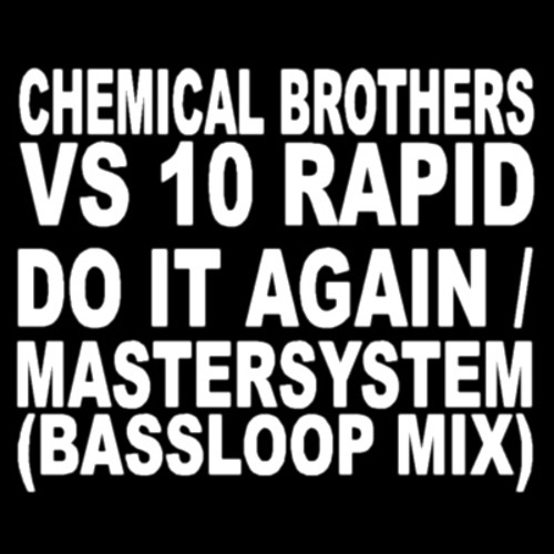 The Chemical Brothers vs 10 Rapid - Do It Again/Mastersystem (Bassloop Mix)