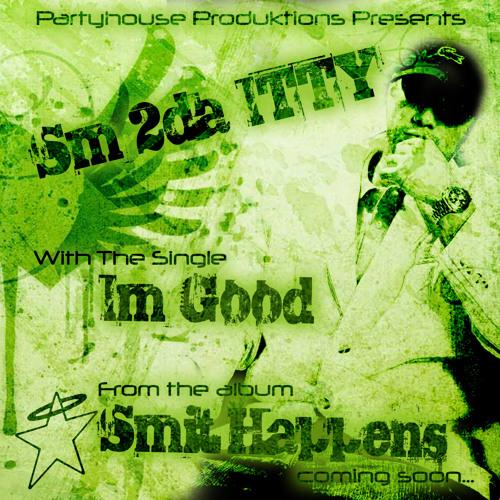 I'm Good - Sm 2da ITTY