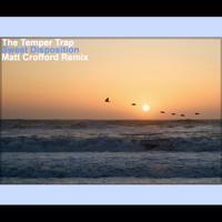 The Temper Trap - Sweet Disposition (Matt Crofford Remix)