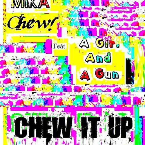 Mika Chew! feat. A Girl & A Gun - Chew It Up (SlayerTrash Remix)