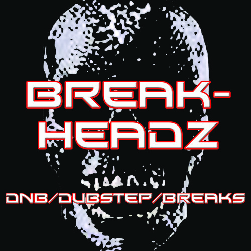 Breakheadz- Dnb/Dubstep/Breaks