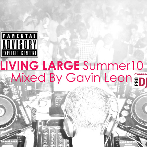 LIVING LARGE - Summer10 mixed by Gavin Leon