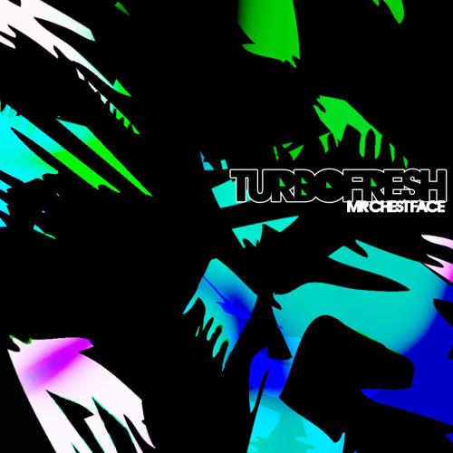 Turbofresh - Mr Chest Face