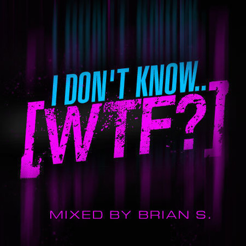 "Brian S - ""I Don't Know.. WTF?"""