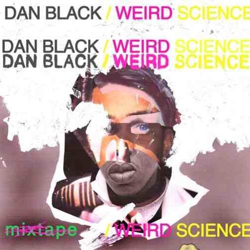 Dan Black Weird Science Mixtape