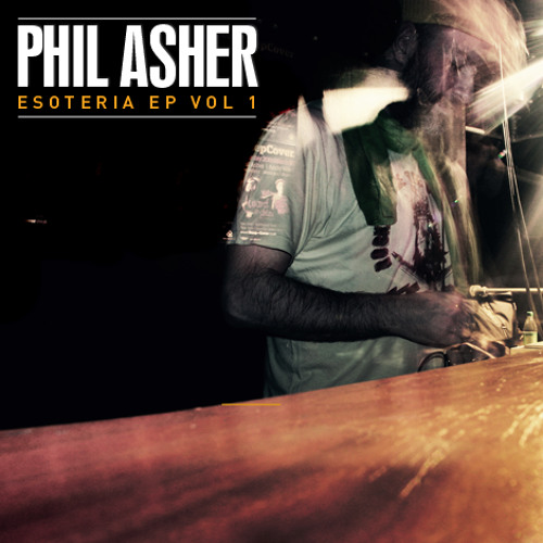 PHIL ASHER - ESOTERIA EP VOL 1