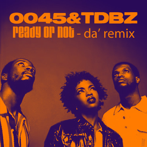 DJ 0045&TDBZ 'Fugees - Ready or Not' Remix