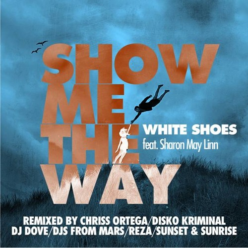 White Shoes ft Sharon May Linn SHOW ME THE WAY Chriss Ortega Mix (EDIT)