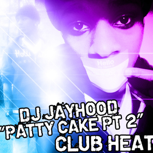 Dj Jayhood-Patty Cake Pt.2 (Spin Around Clap Twice)