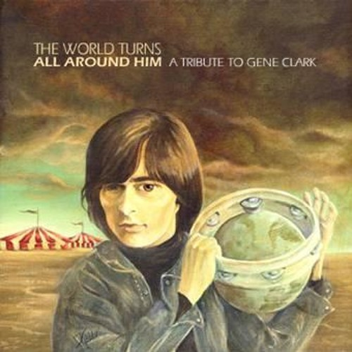 The World Turns All Around Him - A Tribute To Gene Clark