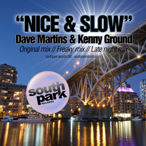 Dave Martins & Kenny Ground - Nice & Slow (Freaky mix) [Southpark Records]